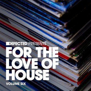 Various Artists - Defected presents For The Love Of House Volume 6 [Defected]