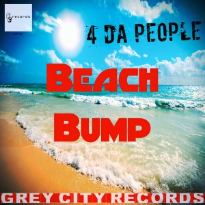4 Da People - Beach Bump [Grey City Records]