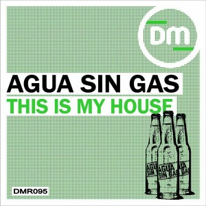Agua Sin Gas - This Is My House [Dirty Music]