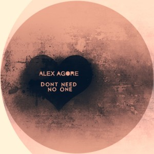Alex Agore - Dont Need No One [Kolour Recordings]