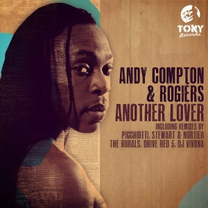 Andy Compton & Rogiers - Another Lover  (Remixes By Picchiotti, Stewart & Nortier) [Tony Records]