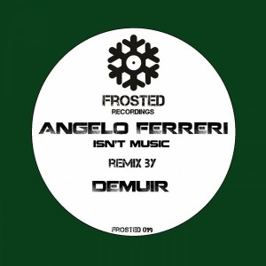Angelo Ferreri - Isn't Music [Frosted Recordings]