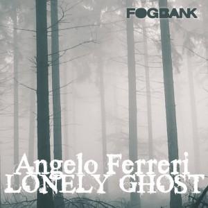 Angelo Ferreri - Lonely Ghost [Fogbank]