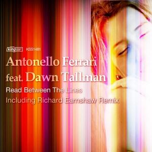 Antonello Ferrari feat. Dawn Tallman - Read Between The Lines [incl. Richard Earnshaw Remix] [King Street]