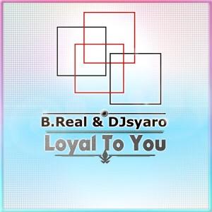 B.Real & DJ Syaro - Loyal To You [Jubilant Music]