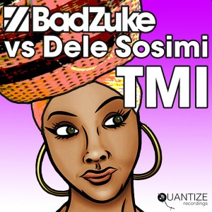Bad Zuke vs Dele Sosimi - TMI (Too Much Information) [Bad Zuke vs Dele Sosimi] [Quantize Recordings]