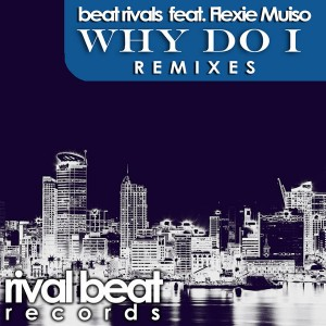 Beat Rivals feat. Flexie Muiso - Why Do I [Rival Beat Records]