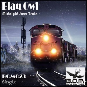 Blaq Owl - Midnight Jazz Train [Blaq Owl Music]