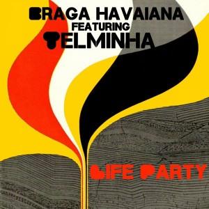 Braga Havaiana feat. Telminha - Life Party [Nylon Trax]
