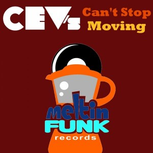 CEV's - Can't Stop Moving [Meltin Funk Records]