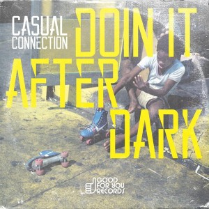 Casual Connection - Doin It After Dark [Good For You Records]