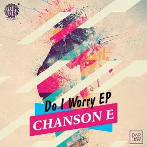 Chanson E - Do I Worry EP [Doin Work Records]