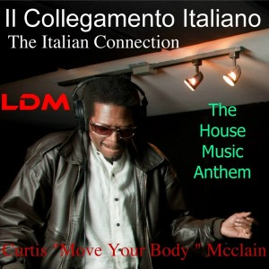 Curtis `Move Your Body` Mcclain - The House Music Anthem The Italian Connection [Legends Digital Music]