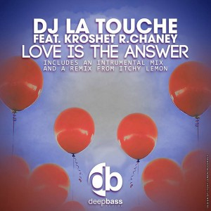 DJ La Touche feat. Kroshet R. Chaney - Love is the Answer [Deep Bass Records]