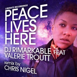 DJ Rimarkable feat. Valerie Troutt - Peace Lives Here [Liberate]