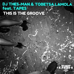 DJ Thes-Man & Tobetsa Lamola feat. Tapes - This Is The Groove [DNH]
