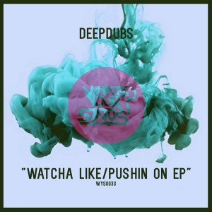 DeepDubs - Watcha Like - Pushin' On EP [Whats Your Status]