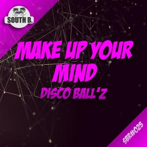 Disco Ball'z - Make Up Your Mind [South B Records]