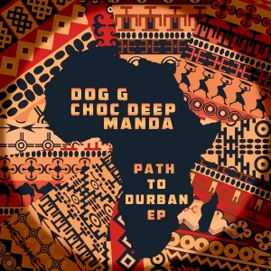 Dog G feat. Choc Deep & Manda - Path To Durban EP [Open Bar Music]