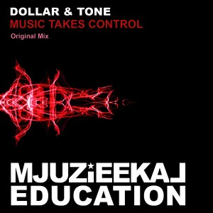 Dollar & Tone - Music Takes Control [Mjuzieekal Education Digital]