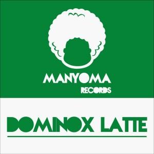 Dominox Latte - Breath Me [Manyoma Records]