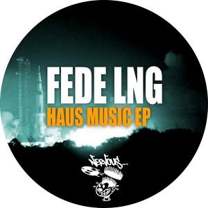 Fede Lng - Haus Music EP [Nervous]