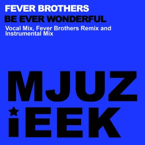 Fever Brothers - Be Ever Wonderful [Mjuzieek Digital]