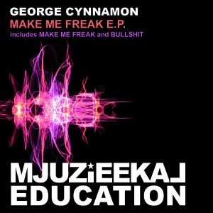 George Cynnamon - Make Me Freak EP [Mjuzieekal Education Digital]