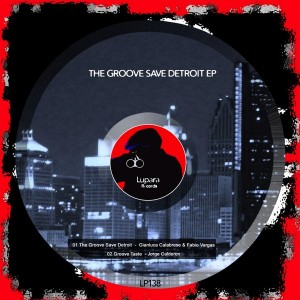 Gianluca Calabrese, Fabio Vargas, Jorge Calderon - The Groove Save Detroit EP [Lupara Records]