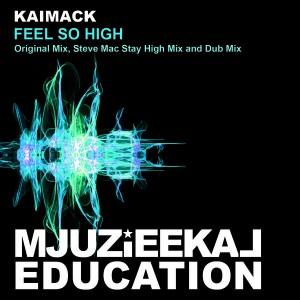 KaiMack - Feel So High [Mjuzieekal Education Digital]