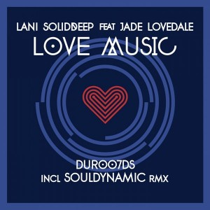 Lani SolidDeep feat.Jade Lovedale - Love Music (Incl Souldynamic Remixes) [Dursoul Records]