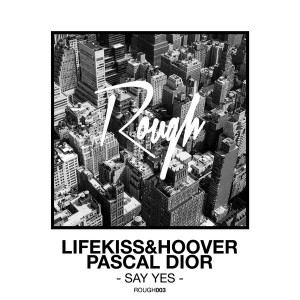 Lifekiss&Hoover & Pascal Dior - Say Yes [Rough Recordings]