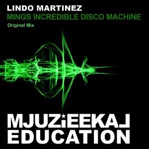 Lindo Martinez - Mings Incredible Disco Machine [Mjuzieekal Education Digital]