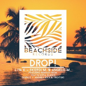 Liva K & Skerdi M. & Angelo M. - DROP! [Beachside Records]