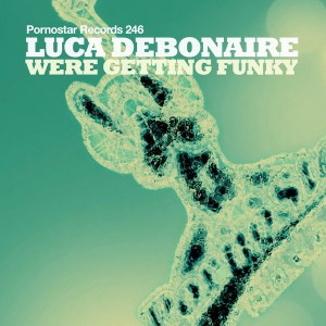 Luca Debonaire - Were Getting Funky [PornoStar Records]