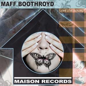 Maff Boothroyd - Love I've Found [Maison Records]