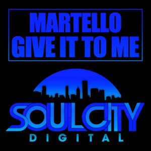 Martello - Give It To Me [Soul City Digital]