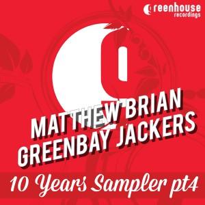 Matthew Brian, Greenbay Jackers - 10 Years Sampler PT4 [Greenhouse Recordings]