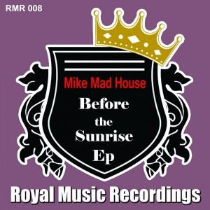 Mike Mad House - Before The Sunrise EP [Royal Music Recordings]