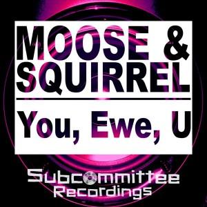 Moose & Squirrel - You, Ewe, U [Subcommittee Recordings]