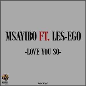 Msayibo Feat. Les-Ego - Love Yo So [Msayibo Music]