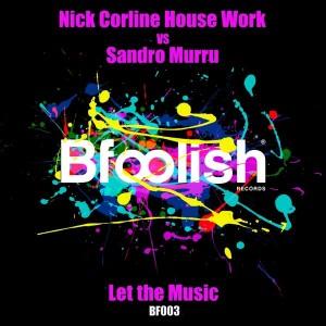 Nick Corline House Work vs Sandro Murru - Let The Music [Bfoolish records]