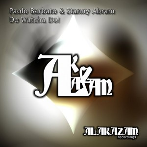 Paolo Barbato & Stanny Abram - Do Watcha Do! [Alakazam Recordings]