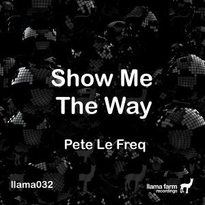 Pete Le Freq - Show Me the Way [Llama Farm Recordings]