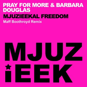 Pray for More & Barbara Douglas - Mjuzieekal Freedom [Mjuzieek Digital]