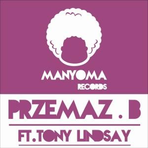 Przemaz B feat. Tony Lindsay - Reach Out [Manyoma Records]