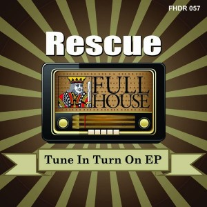 Rescue - Tune In Turn On EP [Full House Digital Recordings]