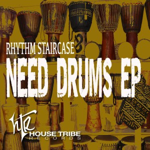 Rhythm Staircase - Need Drums EP [House Tribe Records]