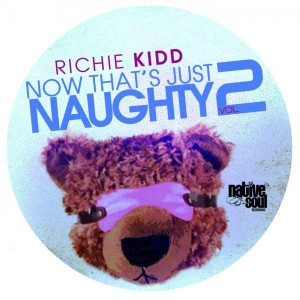 Richie Kidd - Now That's Just Naughty 2 [Native Soul Recordings]