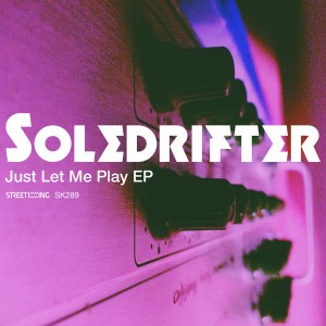 Soledrifter - Just Let Me Play EP [Street King]